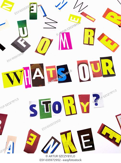 A word writing text showing concept of What's Our Story question made of different magazine newspaper letter for Business case on the white background with...
