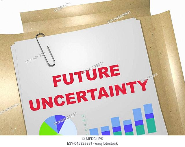 3D illustration of 'FUTURE UNCERTAINTY' title on business document