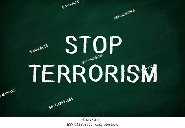 On the blackboard with chalk write STOP TERRORISM