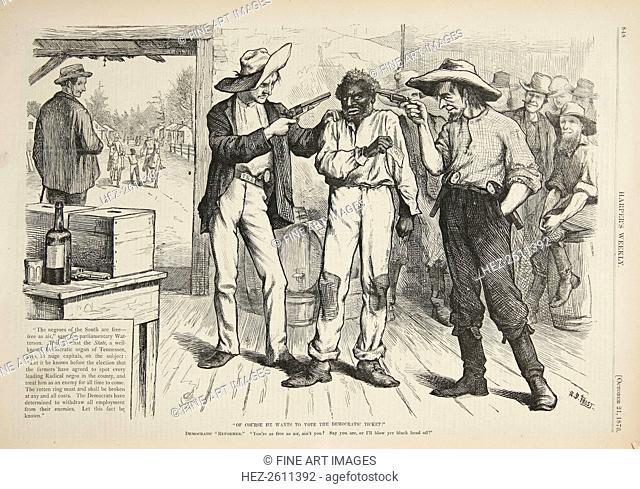 Of Course He Wants to Vote the Democratic Ticket, 1876. Artist: Frost, Arthur Burdett (1851-1928)
