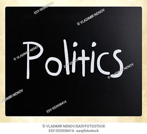 "The word """"Politics"""" handwritten with white chalk on a blackboard"