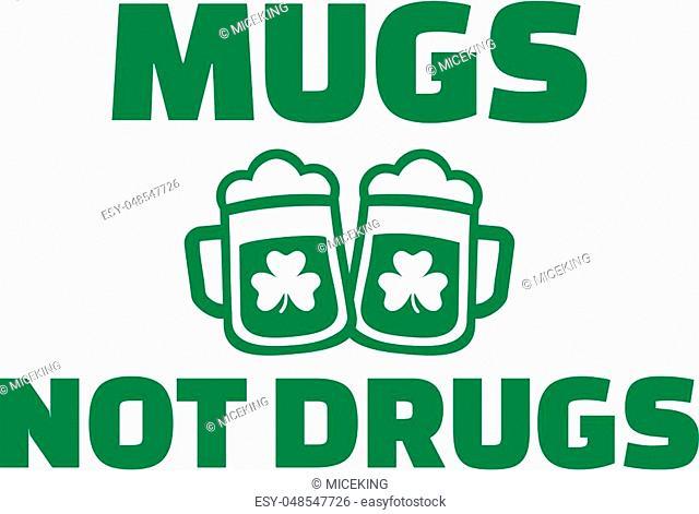 Green mugs not drugs - saying