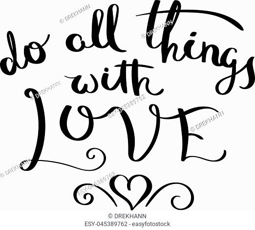 Do all things with love. Inspirational vector hand drawn quote. Ink brush lettering isolated on white background. Motivation saying for cards
