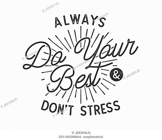 Do your best typography quote concept. Inspirational poster in retro style. Good for t shirts and other tee prints. Stock vector illustration