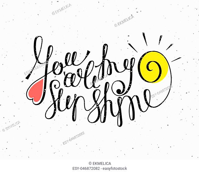 You are my sunshine inspiration quotation. Lettering. Hand drawn calligraphy motivation concept for card, t-shirt, template, banner, postcard, poster design