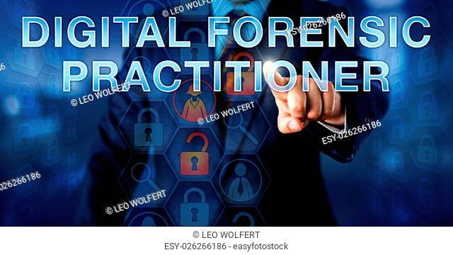 Examiner is pushing DIGITAL FORENSIC PRACTITIONER onscreen. Law enforcement metaphor and technology concept. Unlocked padlock icons refer to digital evidence...