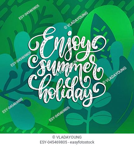 Hand lettering Enjoy Summer Holiday. Decorative leaves design. Vector illustration with inspirational phrase. Calligraphy on color background