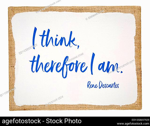 I think, therefore I am - 17th century French philosopher and mathematician René Descartes quote, handwriting on white primed art canvas