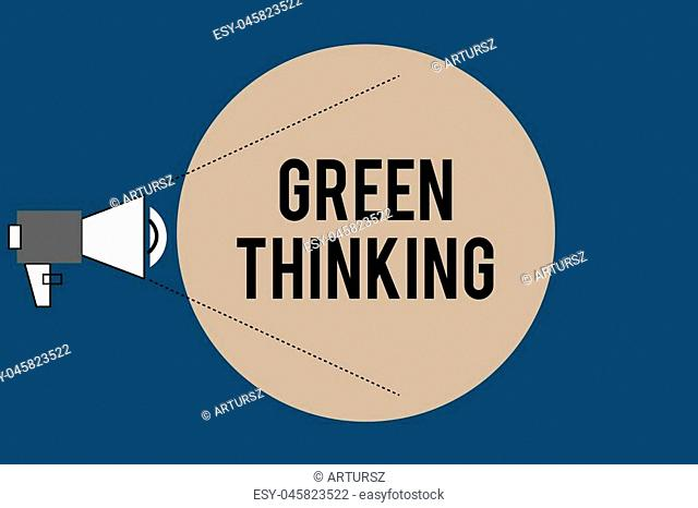 Handwriting text Green Thinking. Concept meaning Taking ction to make environmental responsibility a reality
