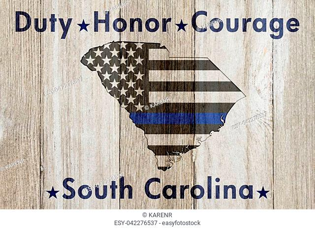 South Carolina Duty Honor and Courage message, USA thin blue line flag on a map on SC map on a weathered wood background with text Duty Honor Courage