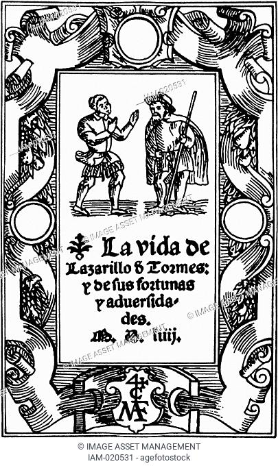 The Life of Lazarillo de Tormes and of His Fortunes and Adversities. Edited in 1554, Medina del Campo Spain. Impressor Mateo & Francisco del Canto