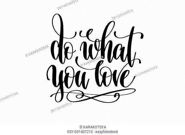 do what you love hand written lettering inscription motivation and inspiration positive quote to printing poster, calligraphy vector illustration